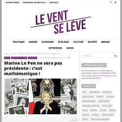 Marine Le Pen ne sera pas présidente : c'est mathématique ! - Le Vent Se Lève