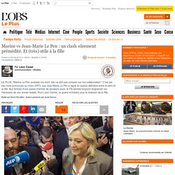 Marine vs Jean-Marie Le Pen : un clash sûrement prémédité. Et (très) utile à la fille