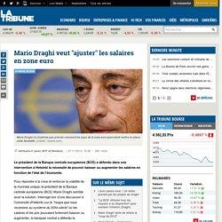 """Mario Draghi veut """"ajuster"""" les salaires en zone euro"""