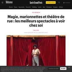 Magie, marionnettes et théâtre de rue : les meilleurs spectacles à voir chez soi - Sortir Grand Paris