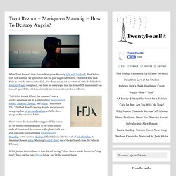 Trent Reznor + Mariqueen Maandig = How To Destroy Angels? | Twen