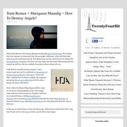 Trent Reznor + Mariqueen Maandig = How To Destroy Angels?
