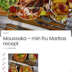 Min kära fru Maritas Moussaka - Arnes Mat - Recept