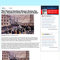 This Week in Maritime History: Boston Tea Party, Mayflower Docks at Plymouth Harbor