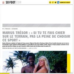 Marius Trésor : «Si tu te fais chier sur le terrain, pas la peine de choisir ce ... - France