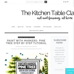 Paint with Markers- Pine Tree Step by Step Tutorial - The Kitchen Table Classroom