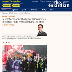 Market economics has driven universities into crisis – and we're all paying t...
