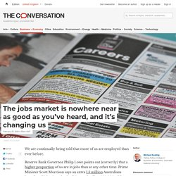 The jobs market is nowhere near as good as you've heard, and it's changing us