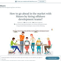 How to go ahead in the market with Muoro by hiring offshore development teams? – Muoro