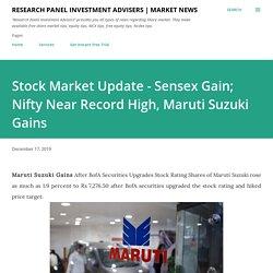 Stock Market Update - Sensex Gain; Nifty Near Record High, Maruti Suzuki Gains