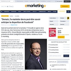"""""""Demain, l'e-marketer devra peut-être savoir anticiper la disparition de Facebook"""""""