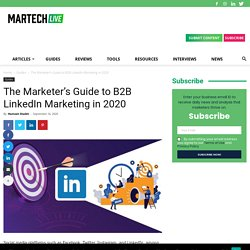 The Marketer's Guide to B2B LinkedIn Marketing in 2020 - martechlive