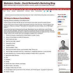 Inside the Marketers Studio - David Berkowitz's Marketing Blog: 100 Ways to Measure Social Media