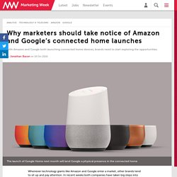 Why marketers should take notice of Amazon and Google's connected home launches