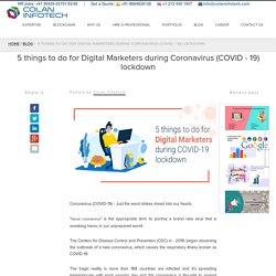 5 things to do for Digital Marketers during Coronavirus (COVID - 19) lockdown