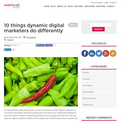 10 things dynamic digital marketers do differently