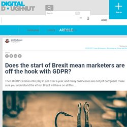 Does the start of Brexit mean marketers are off the hook with GDPR? - Digital Doughnut