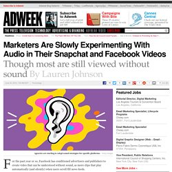 Marketers Are Slowly Experimenting With Audio in Their Snapchat and Facebook Videos