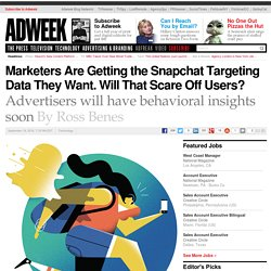 Marketers Are Getting the Snapchat Targeting Data They Want. Will That Scare Off Users?