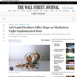 Ad Fraud Declines Offer Hope as Marketers Fight Sophisticated Bots - WSJ