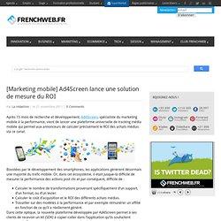 [Marketing mobile] Ad4Screen lance une solution de mesure du ROI