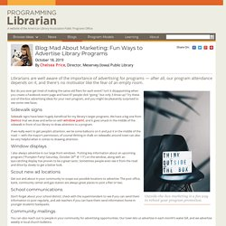 Mad About Marketing: Fun Ways to Advertise Library Programs