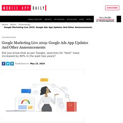 Google Marketing Live 2019: Google Ads App Announcement And Other Details