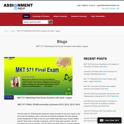 MKT 571 Marketing Final Exam Answers with week 1 paper