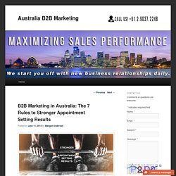 B2B Marketing in Australia: The 7 Rules to Stronger Appointment Setting Results