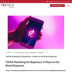 TikTok Marketing for Beginners: 4 Ways to Get Brand Exposure