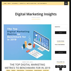 The Top Digital Marketing Metrics to Benchmark for in 2019 - Digital Marketing Insights