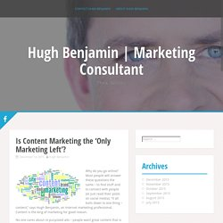 Is Content Marketing the 'Only Marketing Left'? - Hugh Benjamin