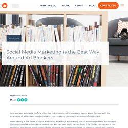 Social Media Marketing is the Best Way Around Ad Blockers