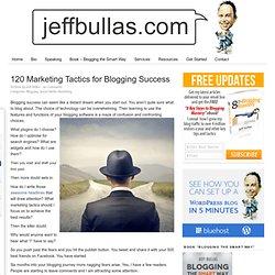 120 Marketing Tactics for Blogging Success