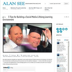 Alan See » Chief Marketing Officer » 3 Tips for Building a Social Media Lifelong Learning Environment