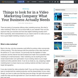 Things to look for in a Video Marketing Company: What Your Business Actually Needs