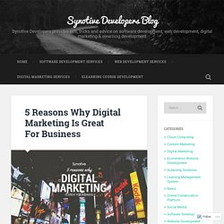 5 Reasons Why Digital Marketing Is Great For Business – Synotive Developers Blog
