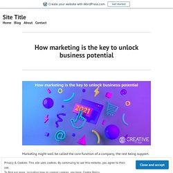 How marketing is the key to unlock business potential – Site Title