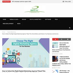 How to Select the Right Digital Marketing Agency? Read This Article Below and Enhance Your Business and Services