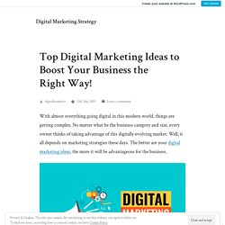 Top Digital Marketing Ideas to Boost Your Business the Right Way! – Digital Marketing Strategy