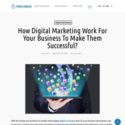 How Digital Marketing Work For Your Business To Make Them Successful? - Asclique