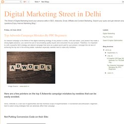 Digital Marketing Street in Delhi: Top Adwords Campaign Mistakes By PPC Beginners
