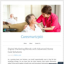 Digital Marketing Blends with Advanced Home Care Solutions – Caresmartz360