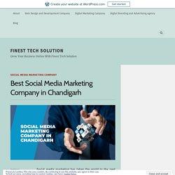 Best Social Media Marketing Company in Chandigarh – Finest Tech Solution