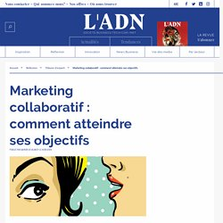 Marketing collaboratif : comment atteindre ses objectifs