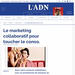 Le marketing collaboratif pour toucher le conso.
