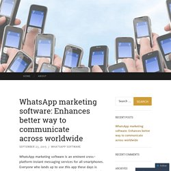 WhatsApp marketing software: Enhances better way to communicate across worldwide