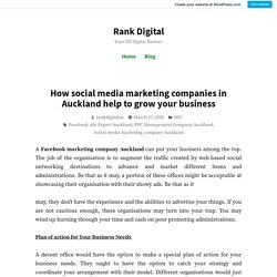 How social media marketing companies in Auckland help to grow your business – Rank Digital