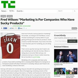"Fred Wilson: ""Marketing Is For Companies Who Have Sucky Products"""