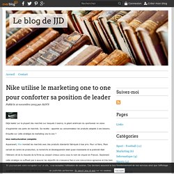 Nike utilise le marketing one to one pour conforter sa position de leader - Le blog de JJD